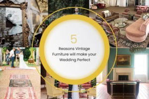 5 Reasons Vintage Furniture Will Make Your Wedding Perfect